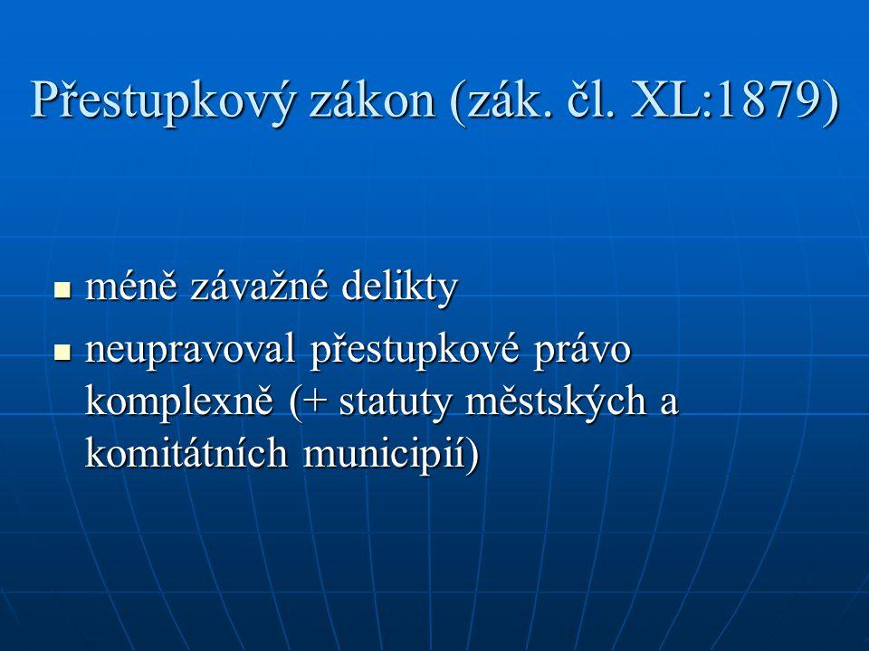 Přestupkový zákon (zák. čl. XL:1879) méně závažné delikty méně závažné delikty neupravoval přestupkové právo komplexně (+ statuty městských a komitátn
