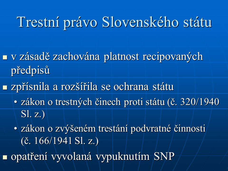 Trestní právo Slovenského státu v zásadě zachována platnost recipovaných předpisů v zásadě zachována platnost recipovaných předpisů zpřísnila a rozšíř