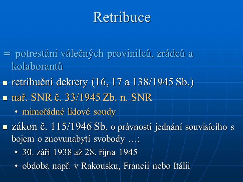 Retribuce = potrestání válečných provinilců, zrádců a kolaborantů retribuční dekrety (16, 17 a 138/1945 Sb.) retribuční dekrety (16, 17 a 138/1945 Sb.
