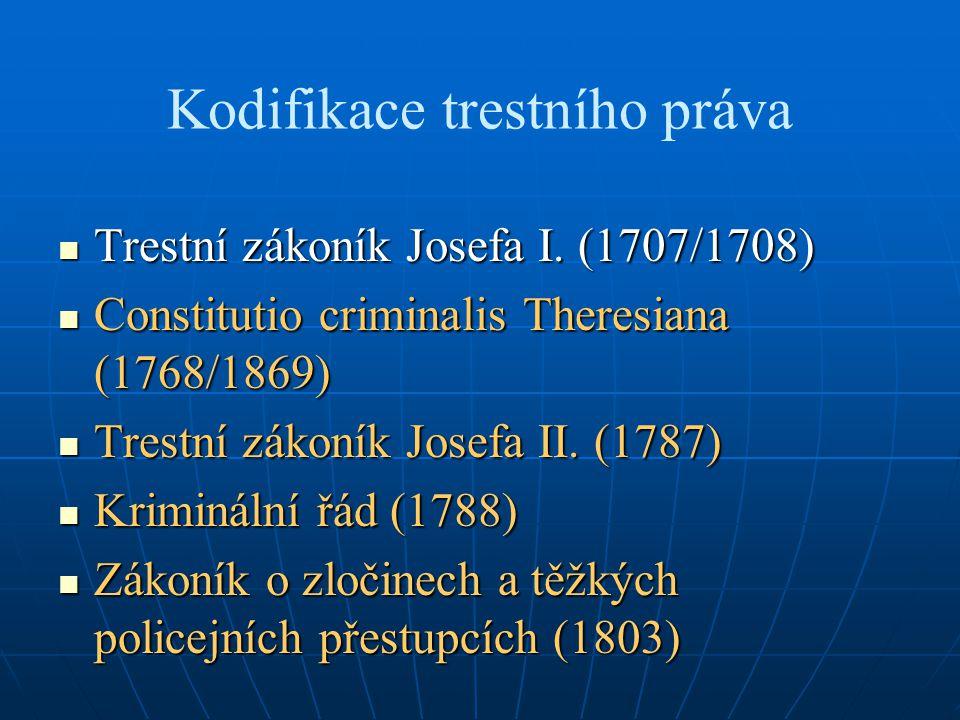 Constitutio criminalis Theresiana (1768/1869) Středověké přežitky: Středověké přežitky: vágnostvágnost krutost presumpce vinykrutost presumpce viny zákonná důkazní teoriezákonná důkazní teorie torturatortura čarodějnictvíčarodějnictví