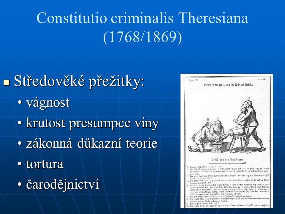 Constitutio criminalis Theresiana (1768/1869) Středověké přežitky: Středověké přežitky: vágnostvágnost krutost presumpce vinykrutost presumpce viny zá