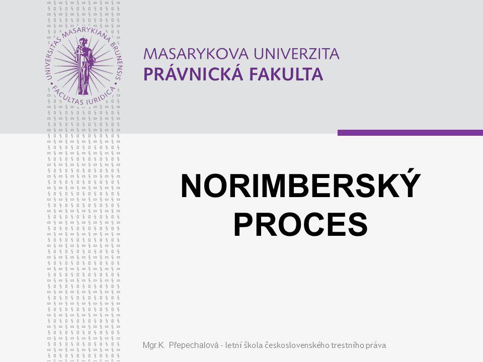 Mgr.K. Přepechalová - letní škola československého trestního práva NORIMBERSKÝ PROCES
