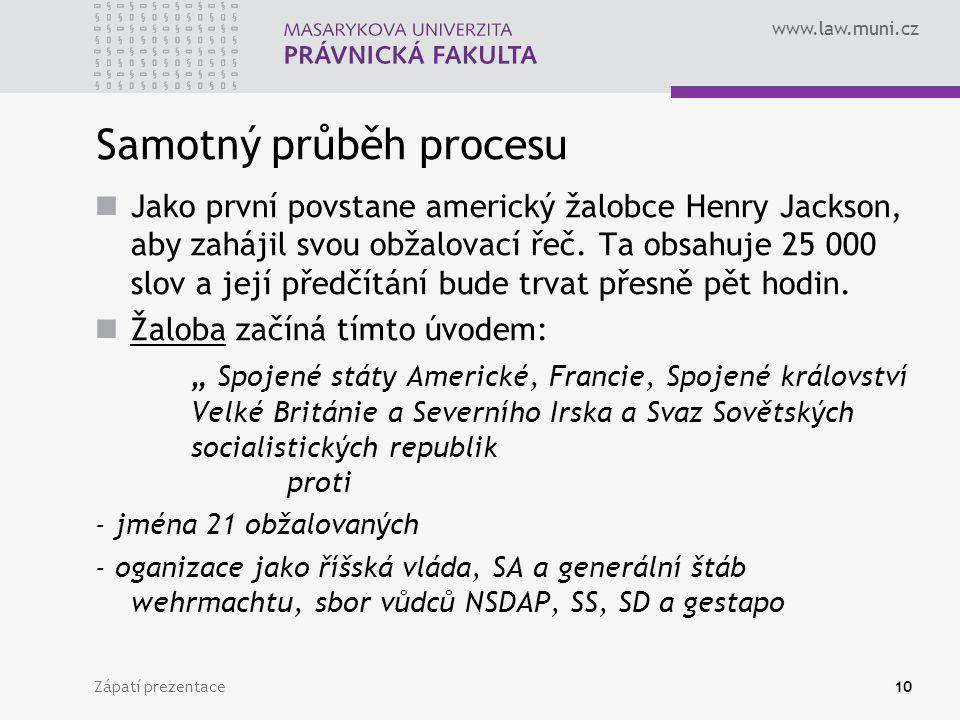 www.law.muni.cz Samotný průběh procesu Jako první povstane americký žalobce Henry Jackson, aby zahájil svou obžalovací řeč. Ta obsahuje 25 000 slov a