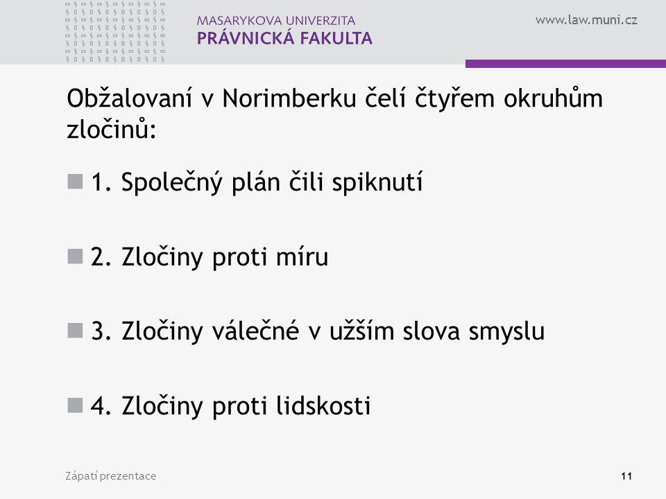 www.law.muni.cz Obžalovaní v Norimberku čelí čtyřem okruhům zločinů: 1. Společný plán čili spiknutí 2. Zločiny proti míru 3. Zločiny válečné v užším s