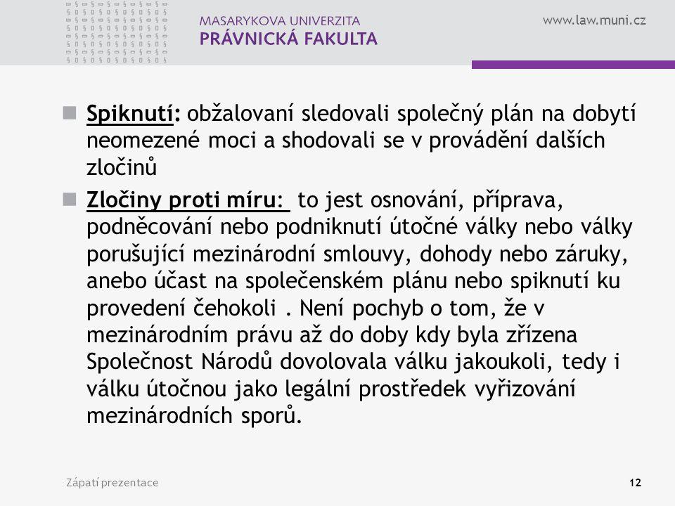 www.law.muni.cz Spiknutí: obžalovaní sledovali společný plán na dobytí neomezené moci a shodovali se v provádění dalších zločinů Zločiny proti míru: t