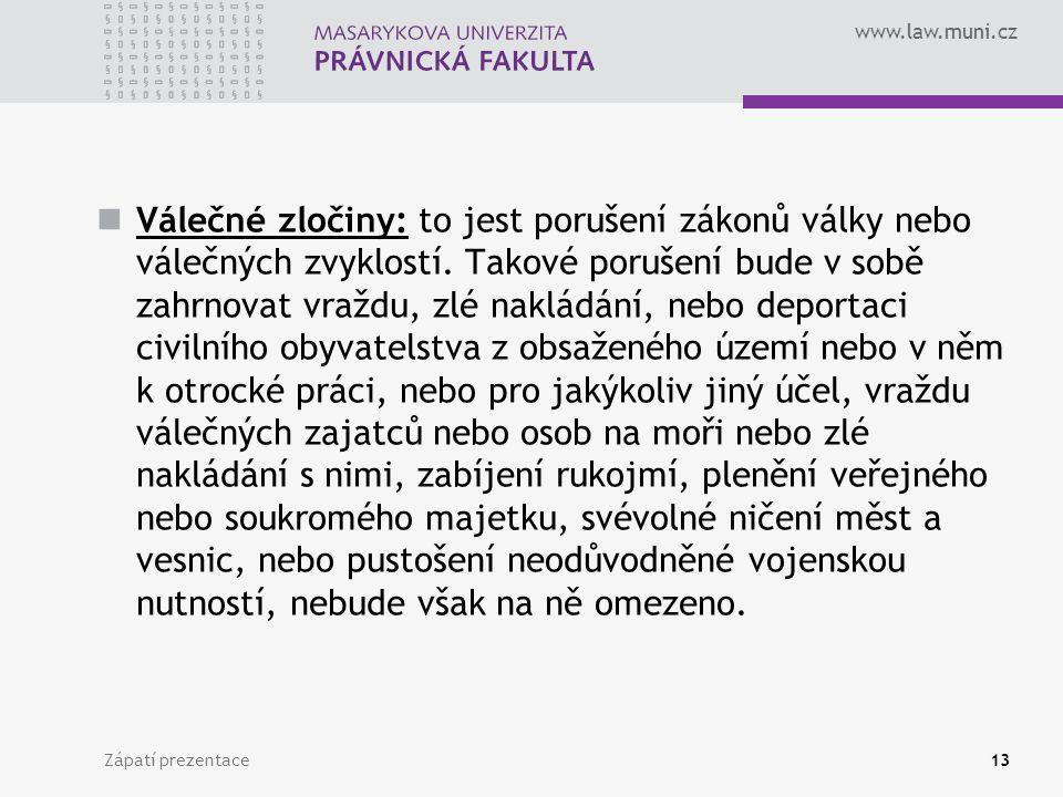 www.law.muni.cz Válečné zločiny: to jest porušení zákonů války nebo válečných zvyklostí. Takové porušení bude v sobě zahrnovat vraždu, zlé nakládání,