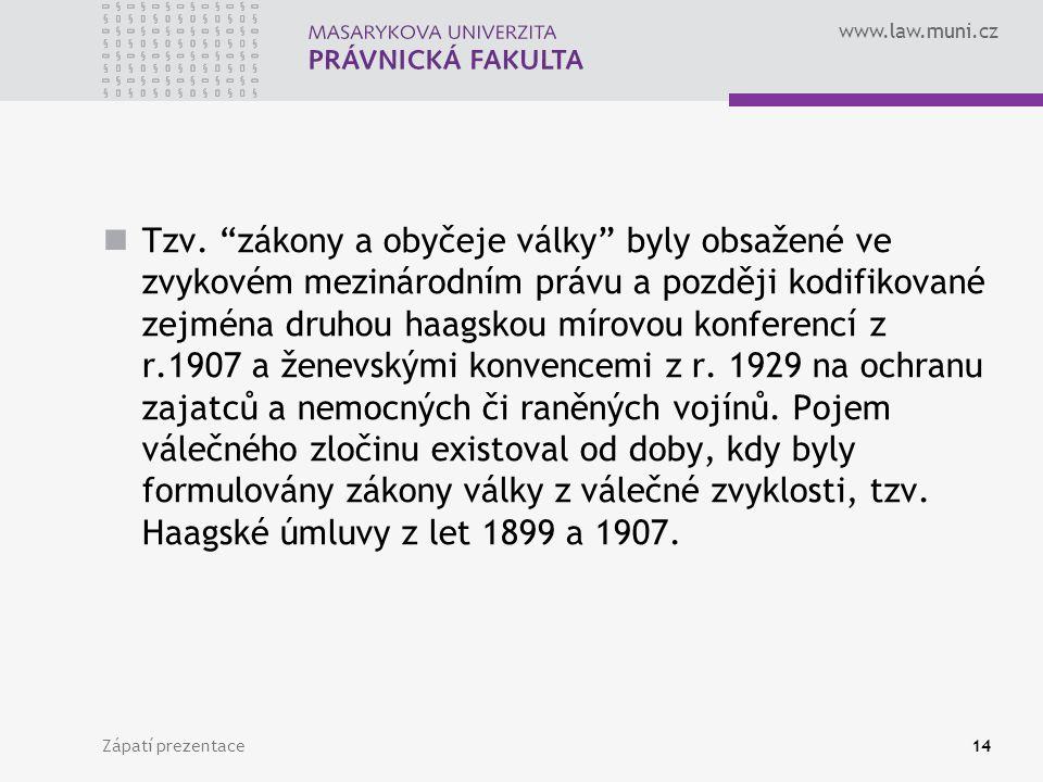 """www.law.muni.cz Tzv. """"zákony a obyčeje války"""" byly obsažené ve zvykovém mezinárodním právu a později kodifikované zejména druhou haagskou mírovou konf"""