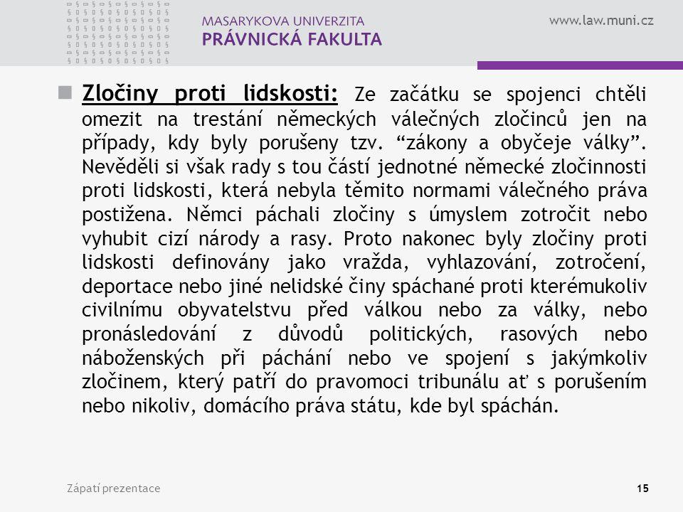 www.law.muni.cz Zločiny proti lidskosti: Ze začátku se spojenci chtěli omezit na trestání německých válečných zločinců jen na případy, kdy byly poruše