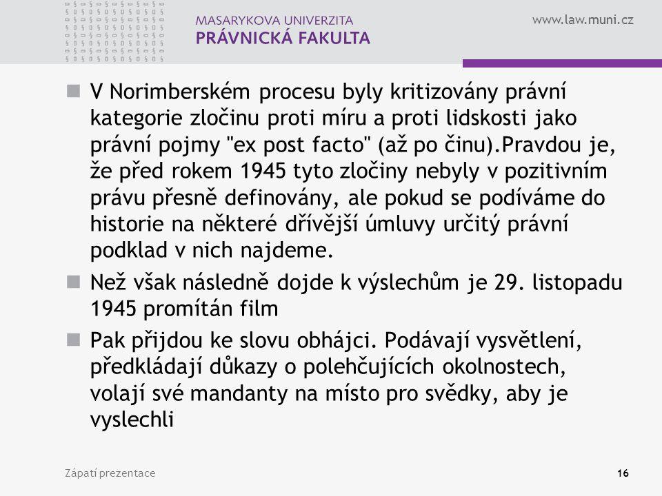 www.law.muni.cz V Norimberském procesu byly kritizovány právní kategorie zločinu proti míru a proti lidskosti jako právní pojmy