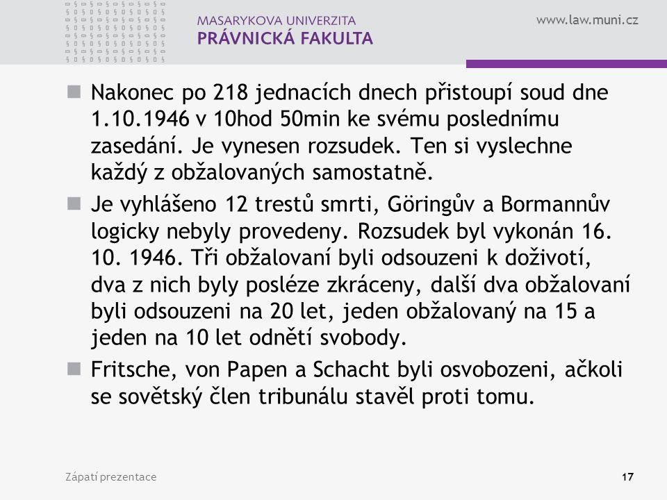 www.law.muni.cz Nakonec po 218 jednacích dnech přistoupí soud dne 1.10.1946 v 10hod 50min ke svému poslednímu zasedání. Je vynesen rozsudek. Ten si vy