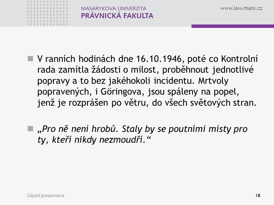 www.law.muni.cz V ranních hodinách dne 16.10.1946, poté co Kontrolní rada zamítla žádosti o milost, proběhnout jednotlivé popravy a to bez jakéhokoli