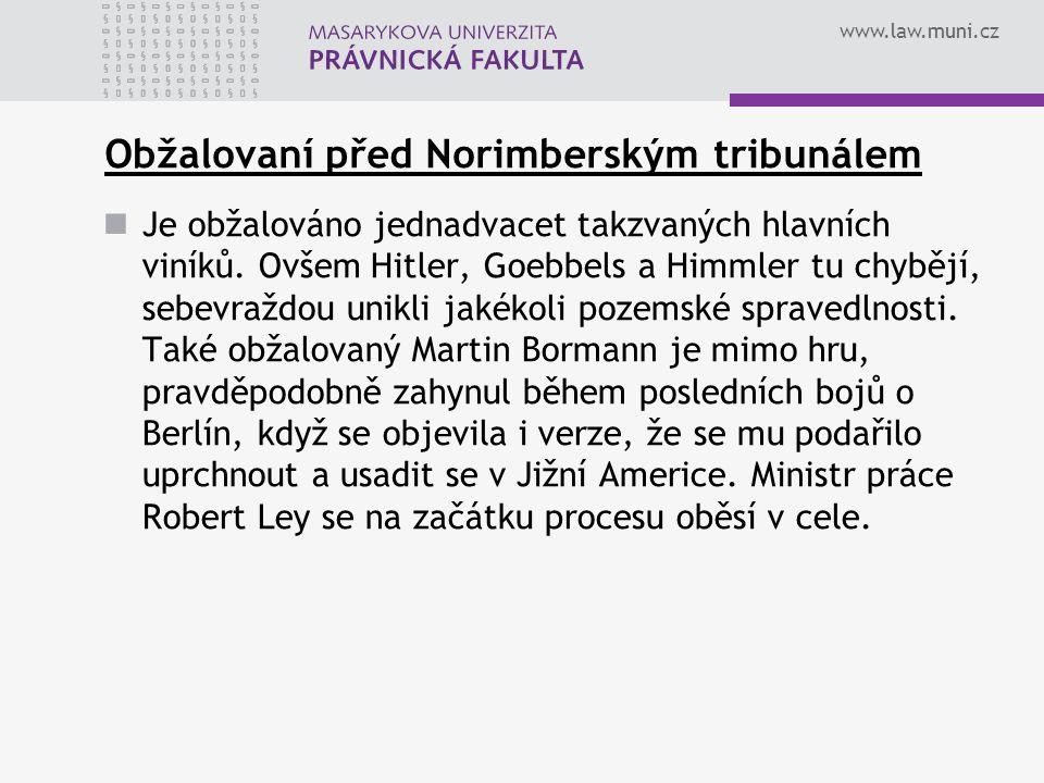 www.law.muni.cz Obžalovaní před Norimberským tribunálem Je obžalováno jednadvacet takzvaných hlavních viníků. Ovšem Hitler, Goebbels a Himmler tu chyb