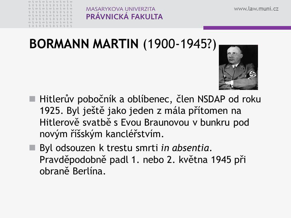www.law.muni.cz BORMANN MARTIN (1900-1945?) Hitlerův pobočník a oblíbenec, člen NSDAP od roku 1925. Byl ještě jako jeden z mála přítomen na Hitlerově