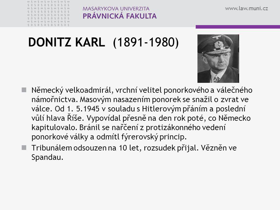 www.law.muni.cz DONITZ KARL (1891-1980) Německý velkoadmirál, vrchní velitel ponorkového a válečného námořnictva. Masovým nasazením ponorek se snažil