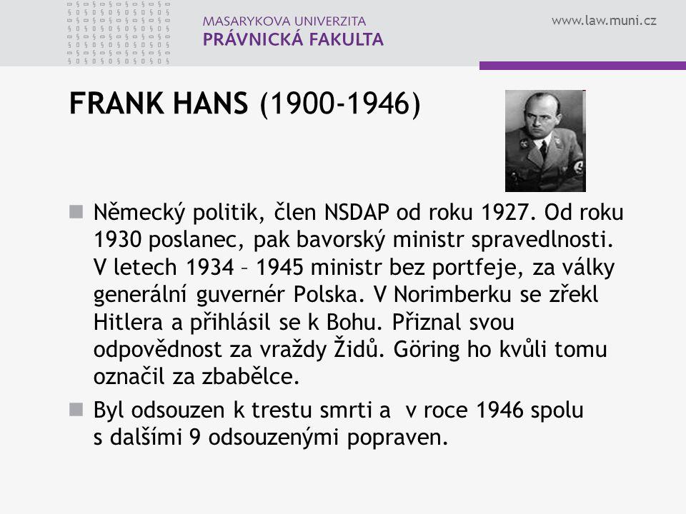 www.law.muni.cz FRANK HANS (1900-1946) Německý politik, člen NSDAP od roku 1927. Od roku 1930 poslanec, pak bavorský ministr spravedlnosti. V letech 1