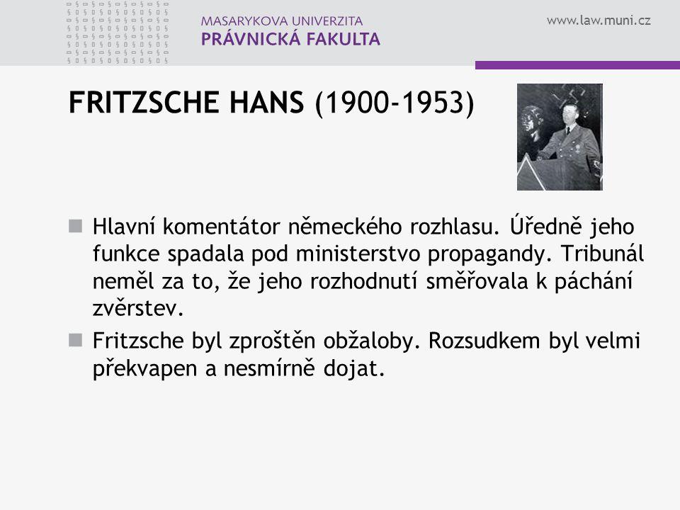 www.law.muni.cz FRITZSCHE HANS (1900-1953) Hlavní komentátor německého rozhlasu. Úředně jeho funkce spadala pod ministerstvo propagandy. Tribunál nemě
