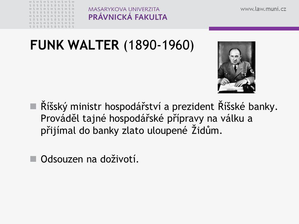 www.law.muni.cz FUNK WALTER (1890-1960) Říšský ministr hospodářství a prezident Říšské banky. Prováděl tajné hospodářské přípravy na válku a přijímal