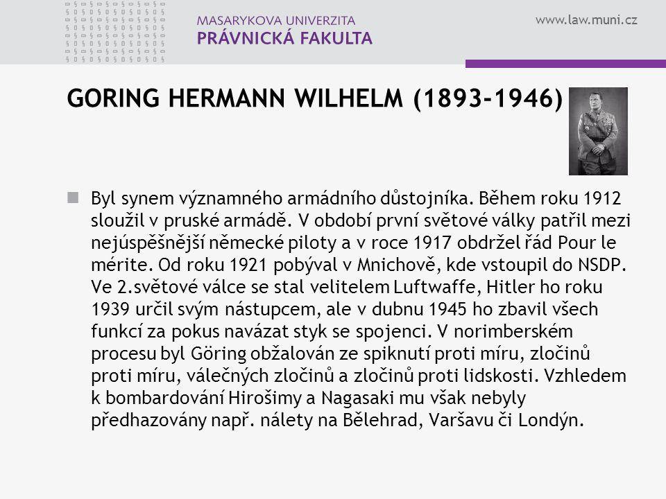 www.law.muni.cz GORING HERMANN WILHELM (1893-1946) Byl synem významného armádního důstojníka. Během roku 1912 sloužil v pruské armádě. V období první