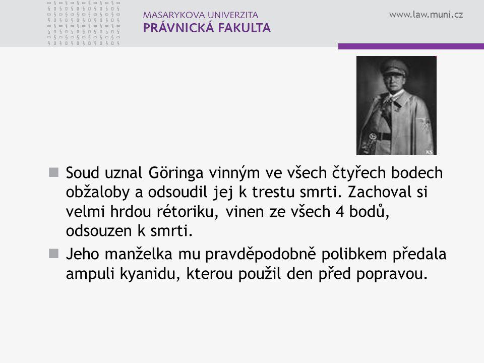 www.law.muni.cz Soud uznal Göringa vinným ve všech čtyřech bodech obžaloby a odsoudil jej k trestu smrti. Zachoval si velmi hrdou rétoriku, vinen ze v