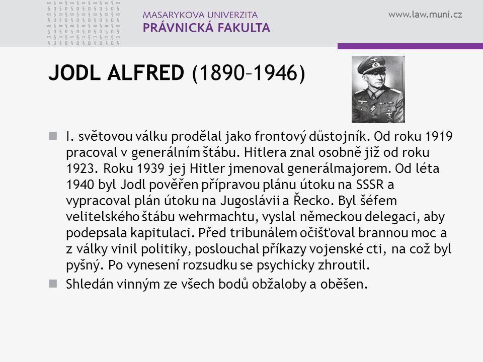 www.law.muni.cz JODL ALFRED (1890–1946) I. světovou válku prodělal jako frontový důstojník. Od roku 1919 pracoval v generálním štábu. Hitlera znal oso