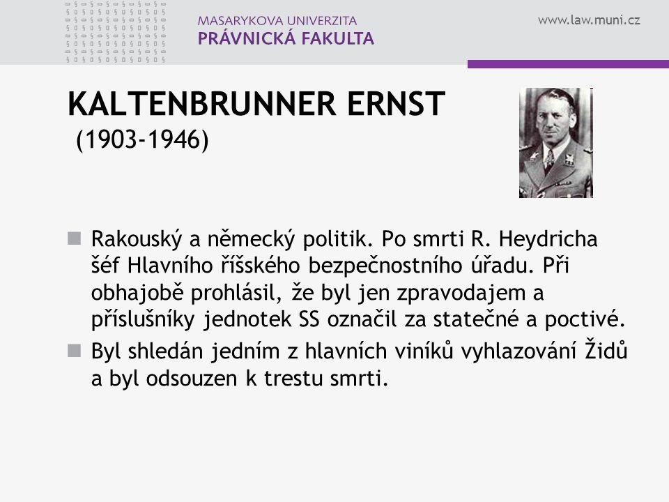 www.law.muni.cz KALTENBRUNNER ERNST (1903-1946) Rakouský a německý politik. Po smrti R. Heydricha šéf Hlavního říšského bezpečnostního úřadu. Při obha