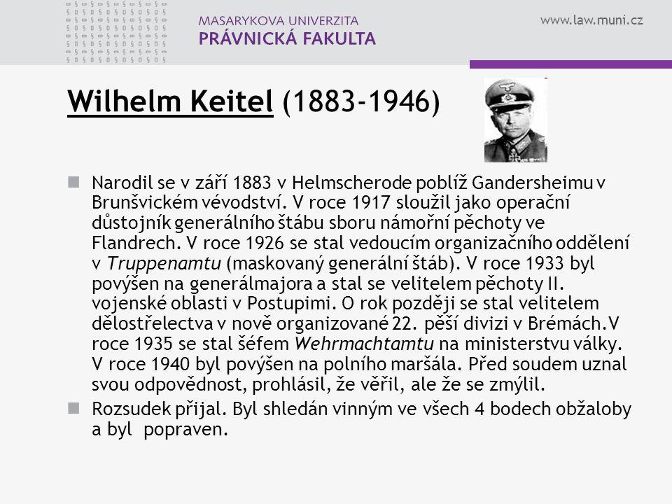 www.law.muni.cz Wilhelm Keitel (1883-1946) Narodil se v září 1883 v Helmscherode poblíž Gandersheimu v Brunšvickém vévodství. V roce 1917 sloužil jako