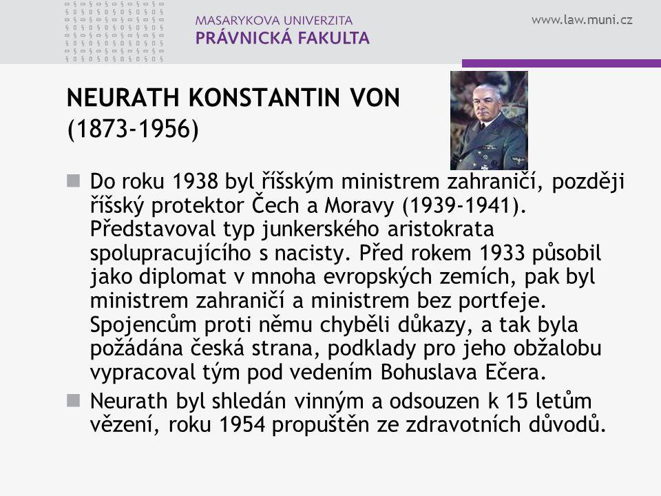 www.law.muni.cz NEURATH KONSTANTIN VON (1873-1956) Do roku 1938 byl říšským ministrem zahraničí, později říšský protektor Čech a Moravy (1939-1941). P