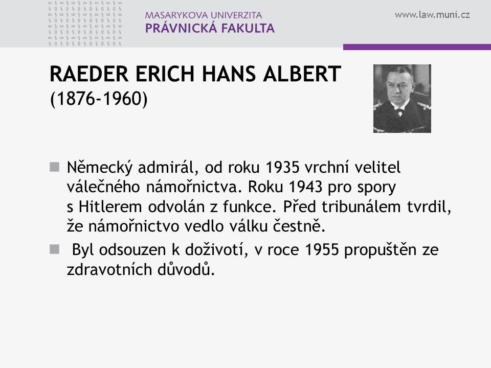 www.law.muni.cz RAEDER ERICH HANS ALBERT (1876-1960) Německý admirál, od roku 1935 vrchní velitel válečného námořnictva. Roku 1943 pro spory s Hitlere