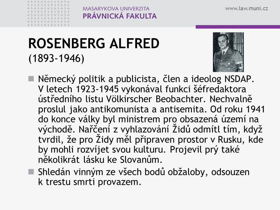 www.law.muni.cz ROSENBERG ALFRED (1893-1946) Německý politik a publicista, člen a ideolog NSDAP. V letech 1923-1945 vykonával funkci šéfredaktora ústř