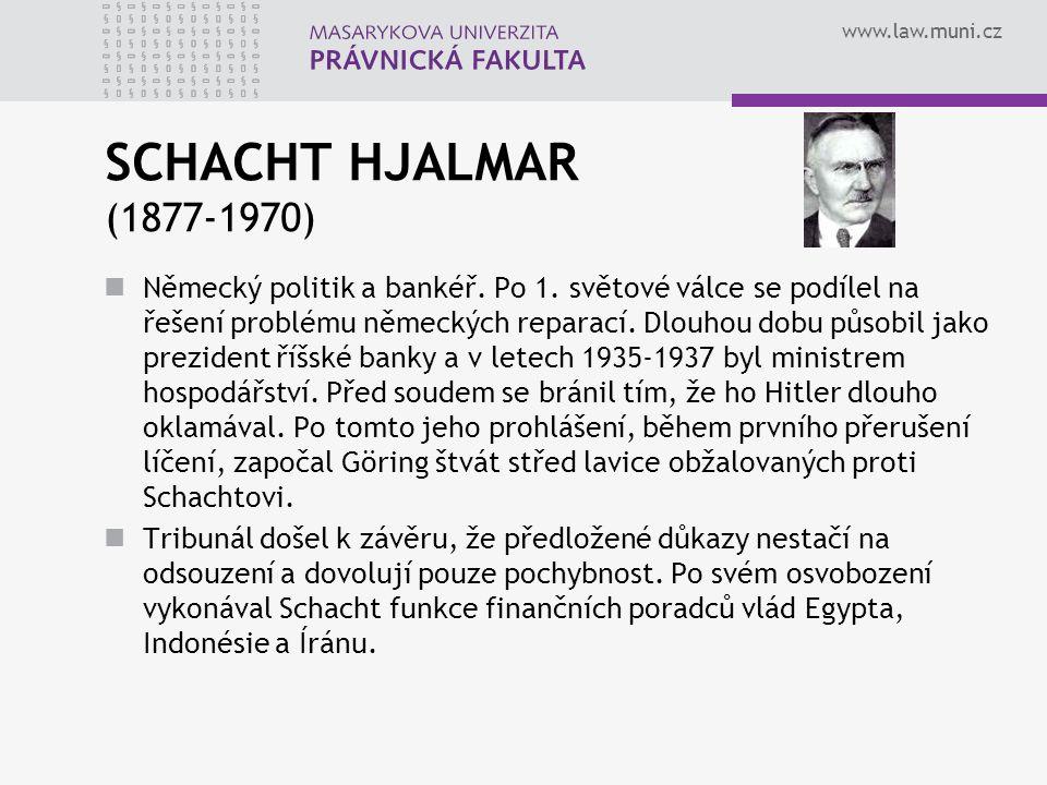 www.law.muni.cz SCHACHT HJALMAR (1877-1970) Německý politik a bankéř. Po 1. světové válce se podílel na řešení problému německých reparací. Dlouhou do