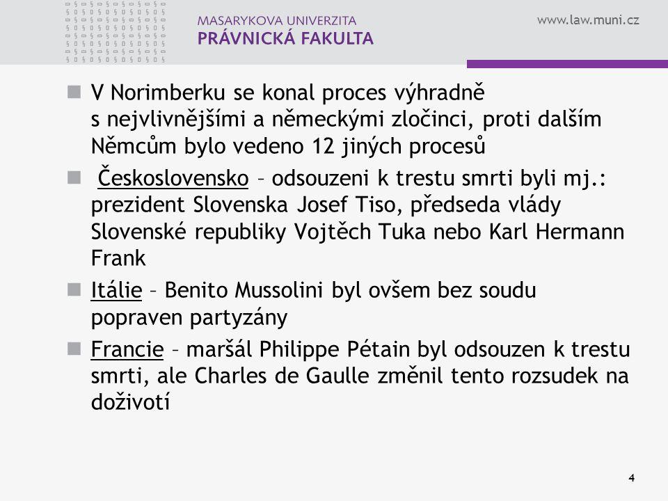 www.law.muni.cz 4 V Norimberku se konal proces výhradně s nejvlivnějšími a německými zločinci, proti dalším Němcům bylo vedeno 12 jiných procesů Česko