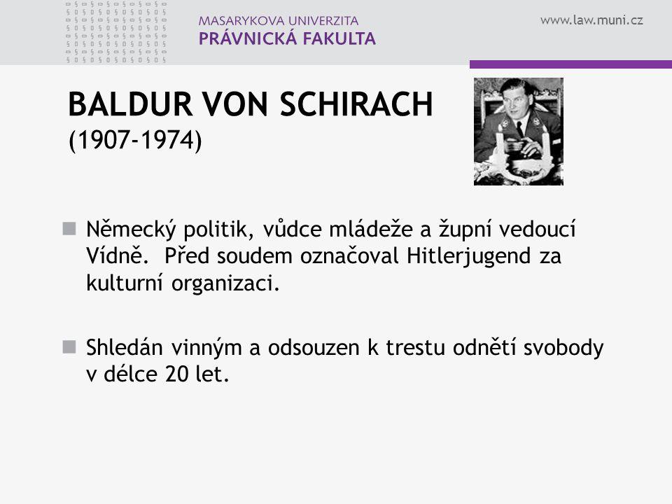 www.law.muni.cz BALDUR VON SCHIRACH (1907-1974) Německý politik, vůdce mládeže a župní vedoucí Vídně. Před soudem označoval Hitlerjugend za kulturní o