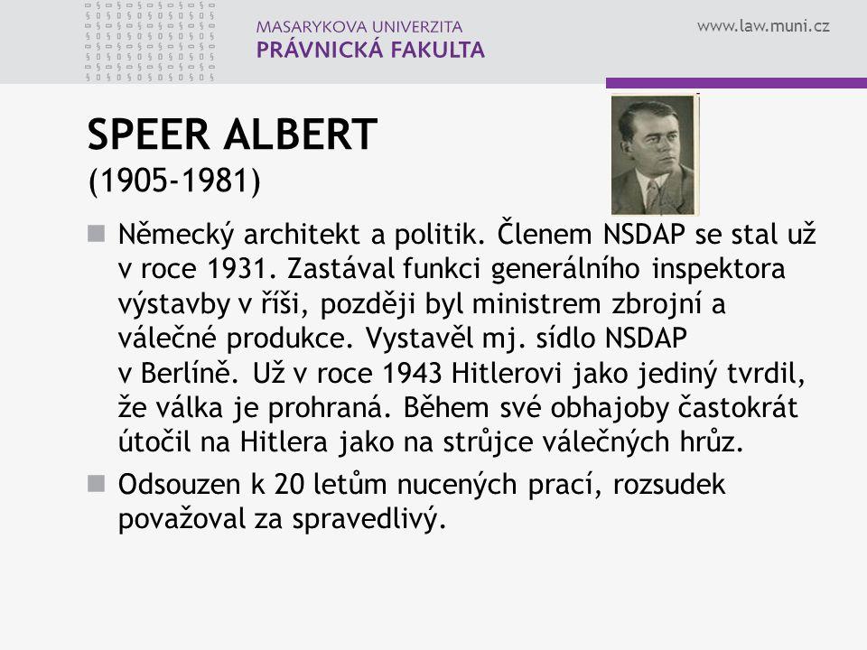 www.law.muni.cz SPEER ALBERT (1905-1981) Německý architekt a politik. Členem NSDAP se stal už v roce 1931. Zastával funkci generálního inspektora výst