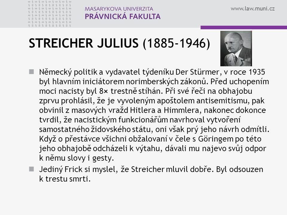 www.law.muni.cz STREICHER JULIUS (1885-1946) Německý politik a vydavatel týdeníku Der Stürmer, v roce 1935 byl hlavním iniciátorem norimberských zákon