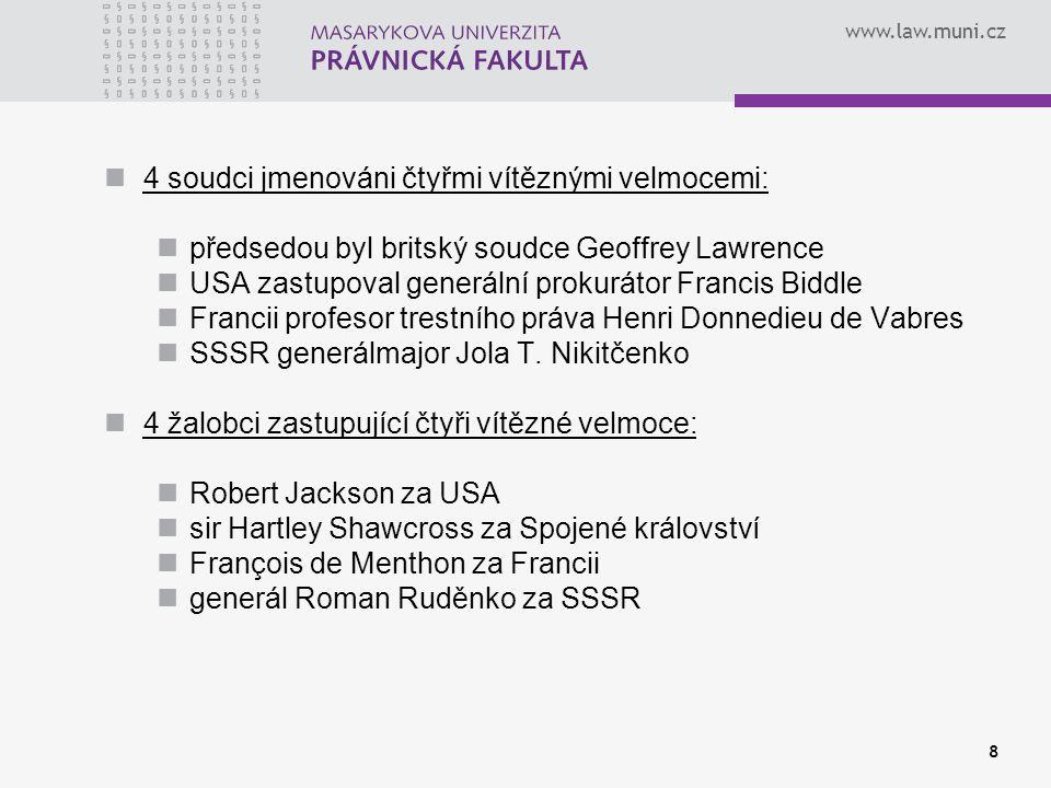 www.law.muni.cz 8 4 soudci jmenováni čtyřmi vítěznými velmocemi: předsedou byl britský soudce Geoffrey Lawrence USA zastupoval generální prokurátor Fr
