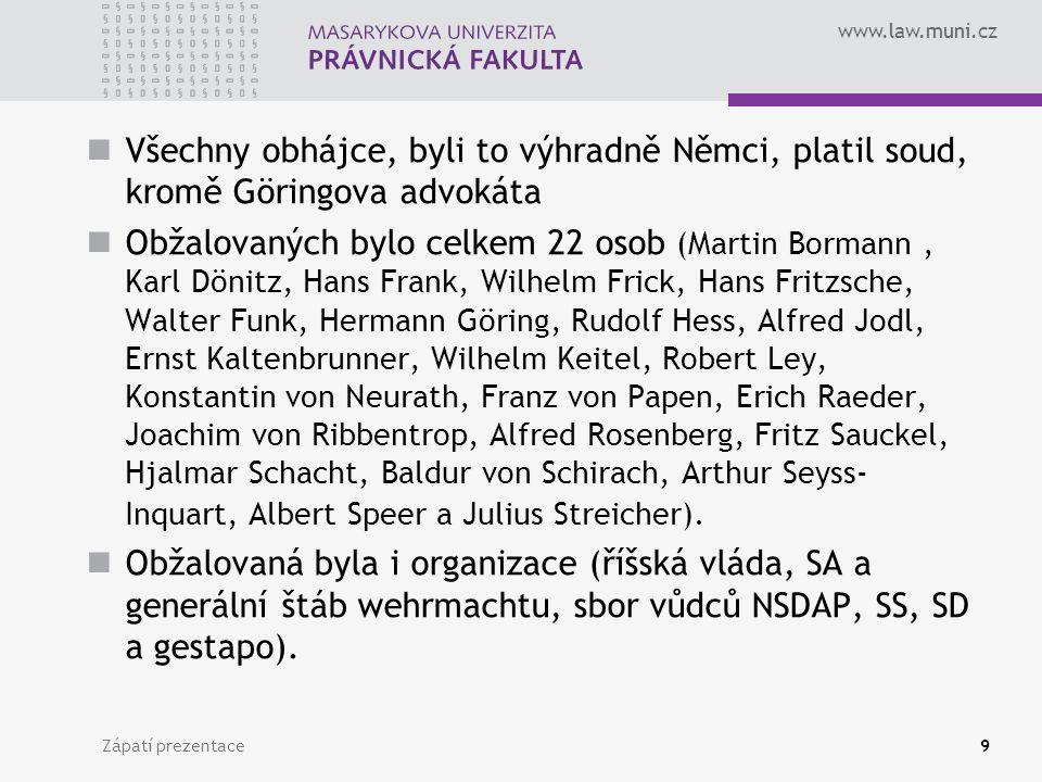 www.law.muni.cz Všechny obhájce, byli to výhradně Němci, platil soud, kromě Göringova advokáta Obžalovaných bylo celkem 22 osob (Martin Bormann, Karl