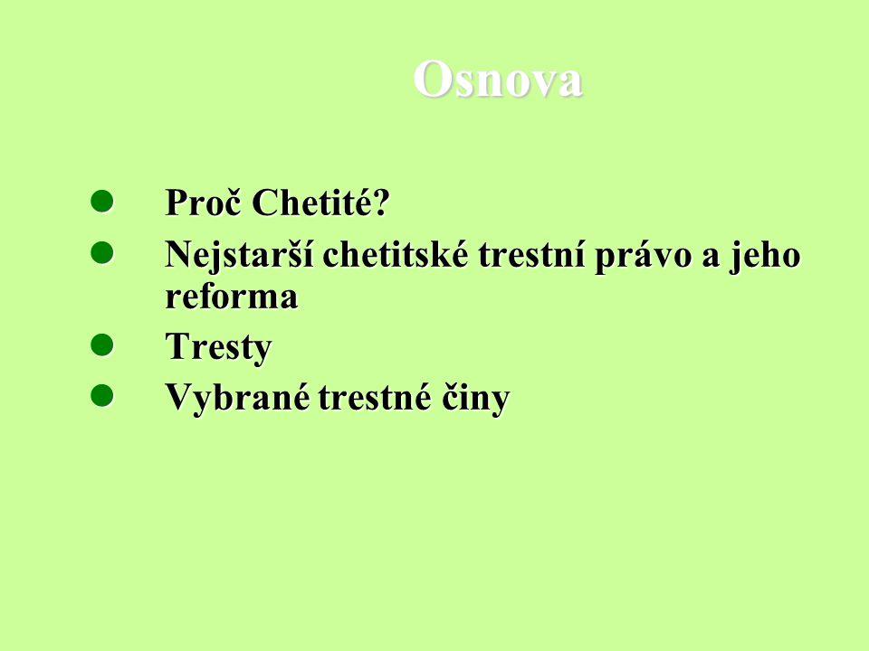 Osnova Proč Chetité? Proč Chetité? Nejstarší chetitské trestní právo a jeho reforma Nejstarší chetitské trestní právo a jeho reforma Tresty Tresty Vyb
