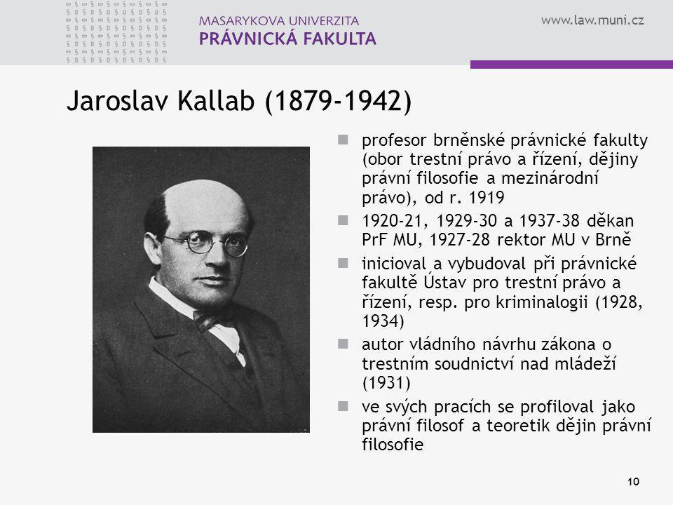 www.law.muni.cz 10 Jaroslav Kallab (1879-1942) profesor brněnské právnické fakulty (obor trestní právo a řízení, dějiny právní filosofie a mezinárodní