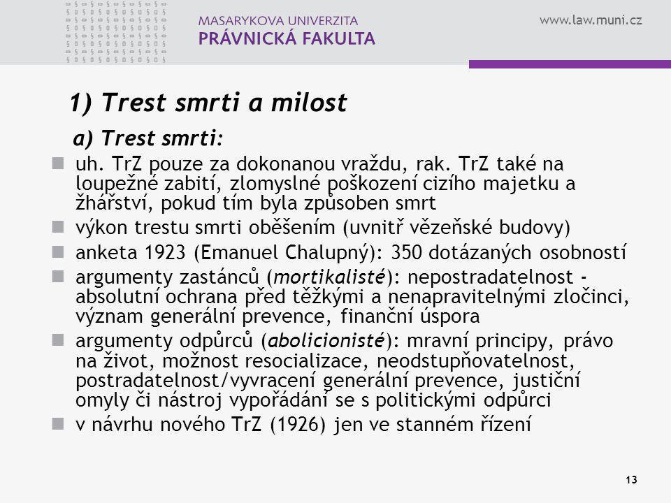 www.law.muni.cz 13 1) Trest smrti a milost a) Trest smrti: uh. TrZ pouze za dokonanou vraždu, rak. TrZ také na loupežné zabití, zlomyslné poškození ci