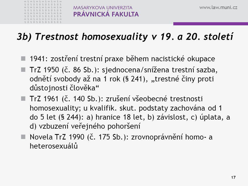 www.law.muni.cz 17 3b) Trestnost homosexuality v 19. a 20. století 1941: zostření trestní praxe během nacistické okupace TrZ 1950 (č. 86 Sb.): sjednoc