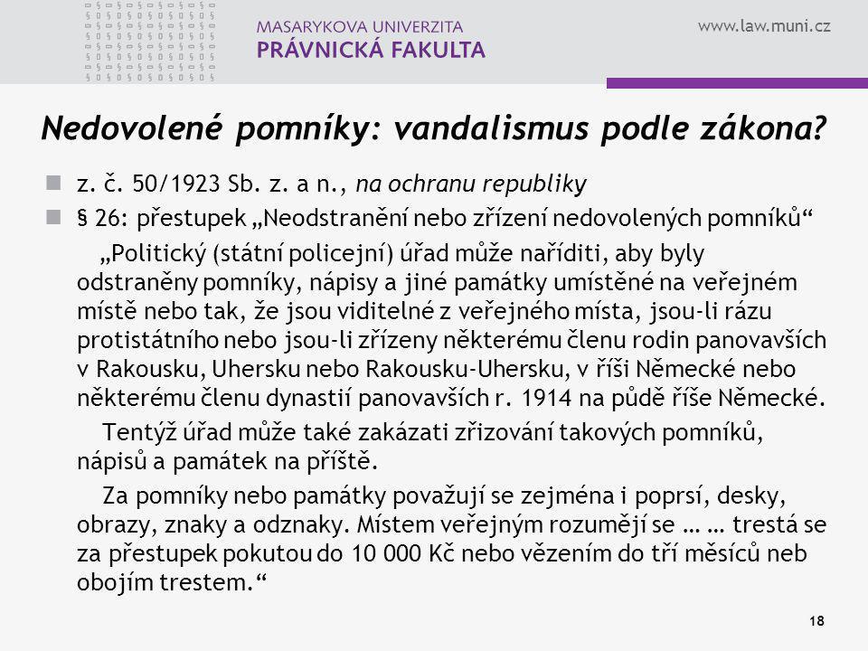 """www.law.muni.cz 18 Nedovolené pomníky: vandalismus podle zákona? z. č. 50/1923 Sb. z. a n., na ochranu republiky § 26: přestupek """"Neodstranění nebo zř"""
