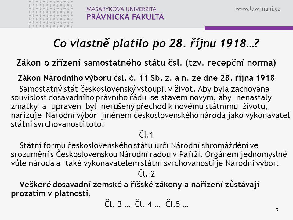 www.law.muni.cz 3 Co vlastně platilo po 28. říjnu 1918…? Zákon o zřízení samostatného státu čsl. (tzv. recepční norma) Zákon Národního výboru čsl. č.