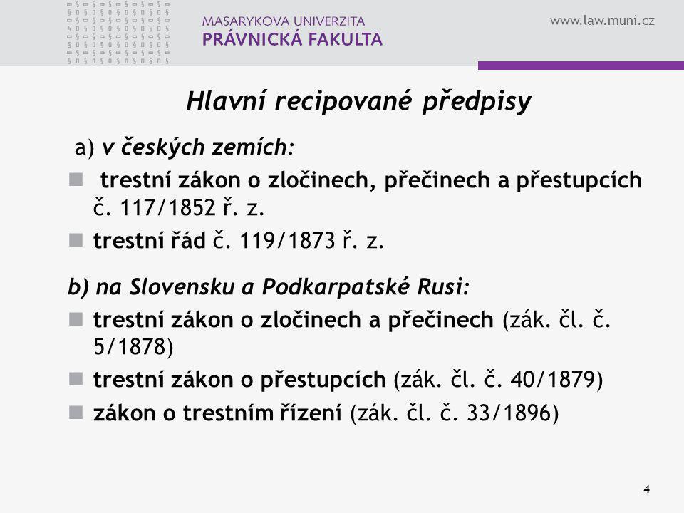www.law.muni.cz 4 Hlavní recipované předpisy a) v českých zemích: trestní zákon o zločinech, přečinech a přestupcích č. 117/1852 ř. z. trestní řád č.