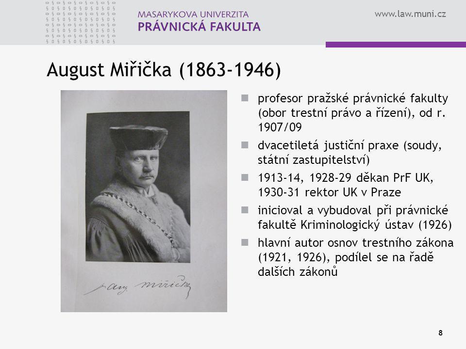 www.law.muni.cz 8 August Miřička (1863-1946) profesor pražské právnické fakulty (obor trestní právo a řízení), od r. 1907/09 dvacetiletá justiční prax