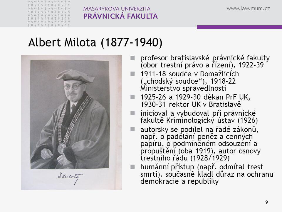 www.law.muni.cz 9 Albert Milota (1877-1940) profesor bratislavské právnické fakulty (obor trestní právo a řízení), 1922-39 1911-18 soudce v Domažlicíc