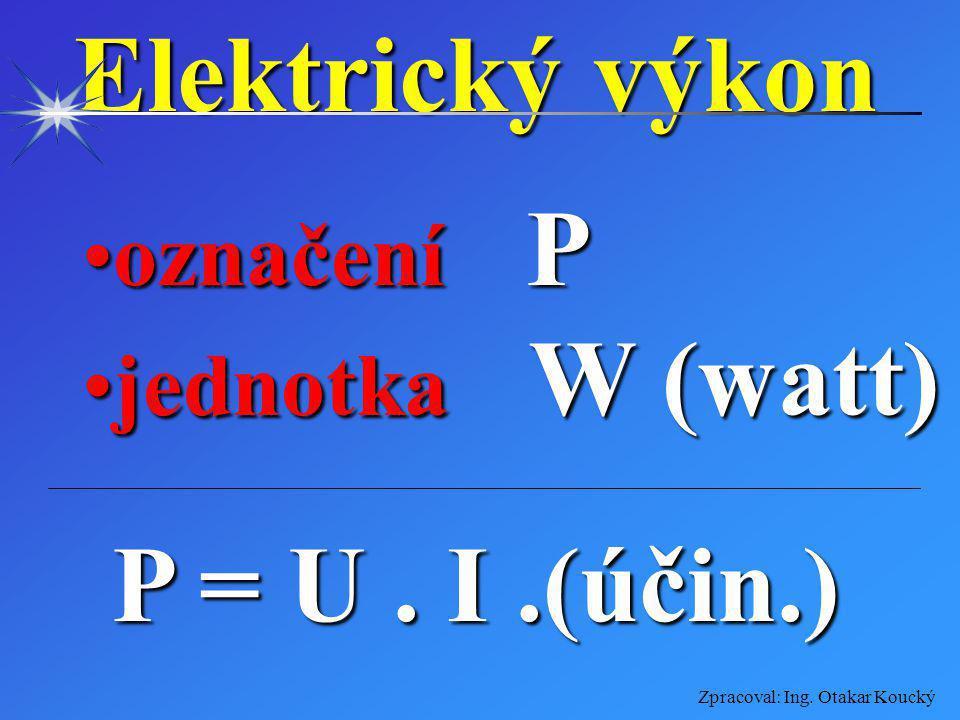 Zpracoval: Ing. Otakar Koucký Elektrický proud označení Ioznačení I jednotka A (ampér)jednotka A (ampér) I = U/ R