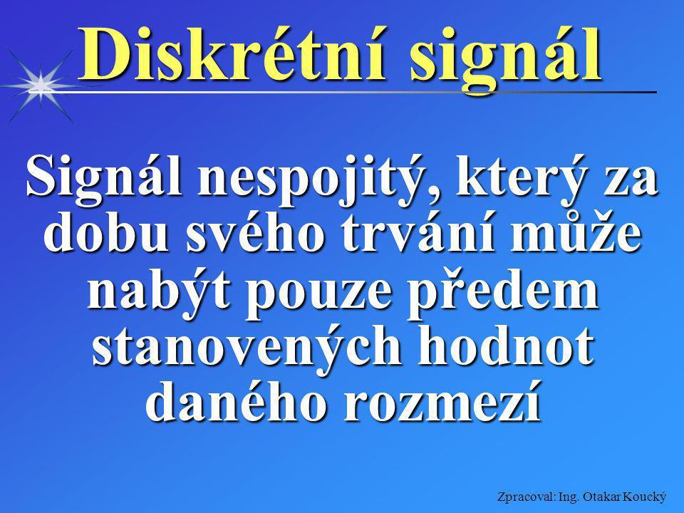 Zpracoval: Ing. Otakar Koucký Analogový signál Signál spojitý, který za dobu svého trvání může nabýt všech hodnot daného rozmezí