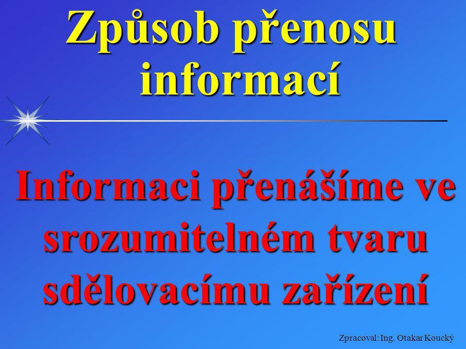 Zpracoval: Ing. Otakar Koucký Digitální signál Je speciální druh diskrétního signálu Signál který může nabýt pouze hodnoty 0 a 1
