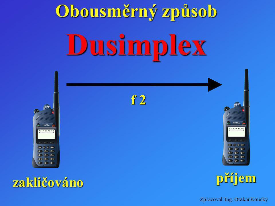 Zpracoval: Ing. Otakar Koucký Obousměrný způsob Dusimplex f 1 zakličováno příjem