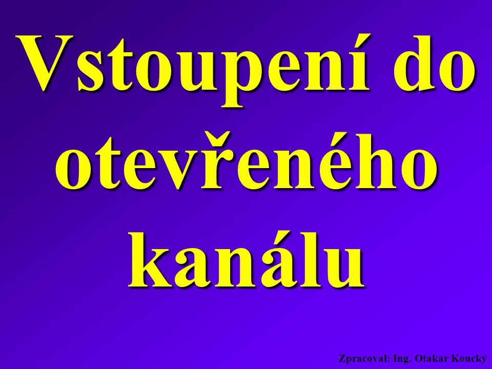 Zpracoval: Ing. Otakar Koucký Vstoupení do otevřeného kanálu